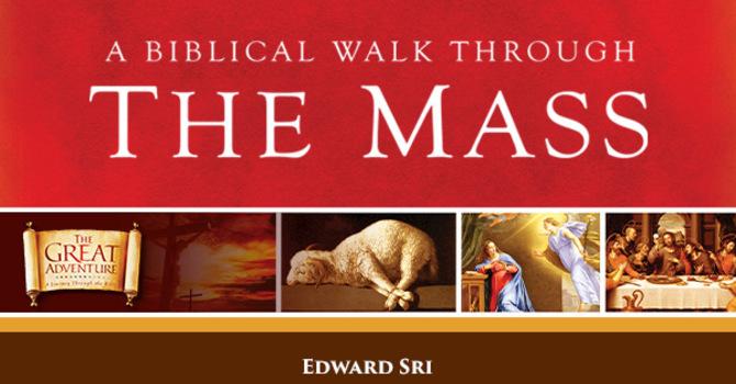 A Biblical Walk Thru the Mass Study - April 12 - May 17