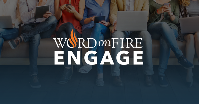 Word on Fire - ENGAGE - Join the pilot program!