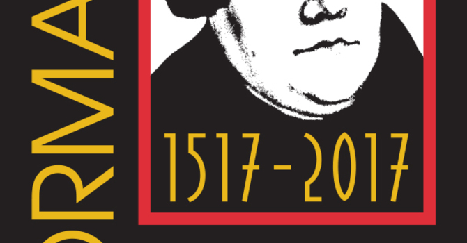 Examining Our Roots: Reformation 500