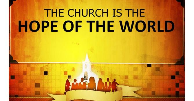 I Believe the Church is the Hope of the World. Pt. 6