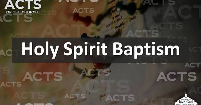 Acts of the Church - Holy Spirit Baptism -1