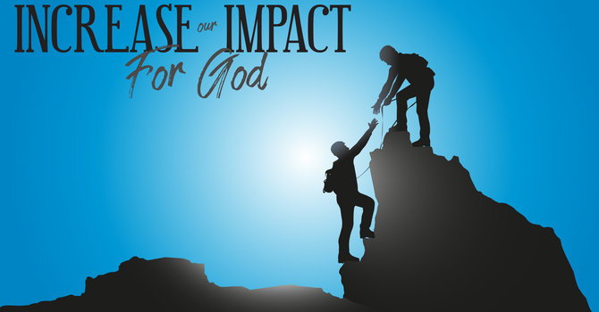 Increasing Our Impact For God