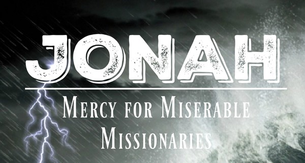Jonah: Mercy For Miserable Missionaries
