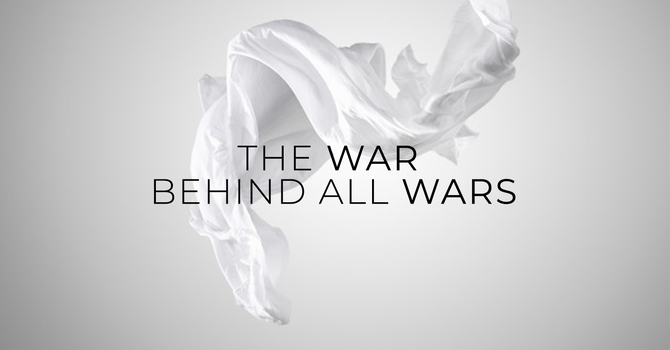The War Behind All Wars