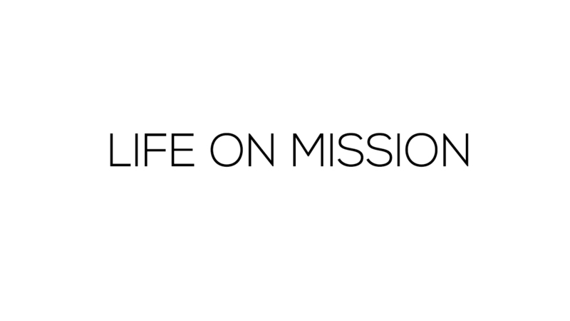 LIFE ON MISSION - Part 1