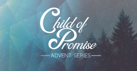 Child Of Promise - Advent 2019