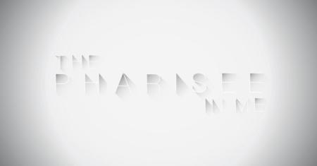 The Pharisee in Me
