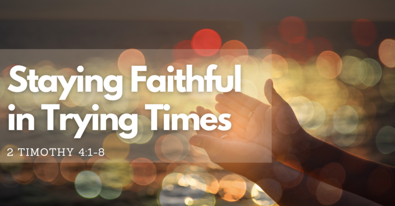 Staying Faithful in Trying Times