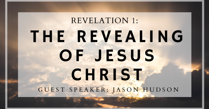 Revelation 1: The Revealing of Jesus Christ
