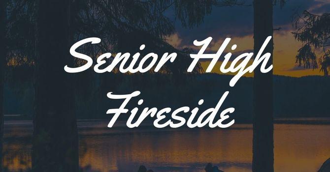 Senior High Fireside (Grades 9-12)