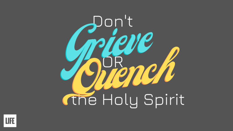 Don't Grieve or Quench the Holy Spirit
