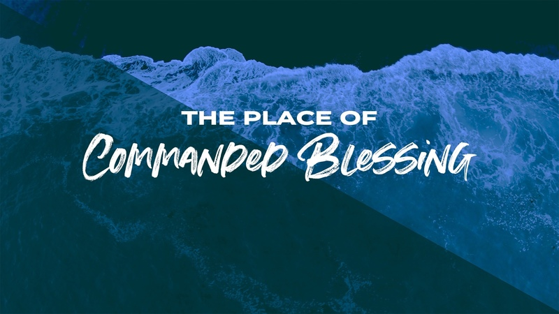 The Place of Commanded Blessing