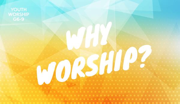 Why Worhsip?