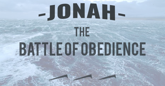 Jonah: The Battle of Obedience - Chapter 3 & 4