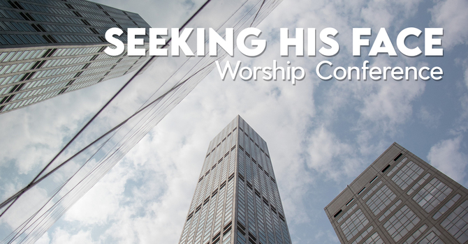 Seeking His Face Worship Conference