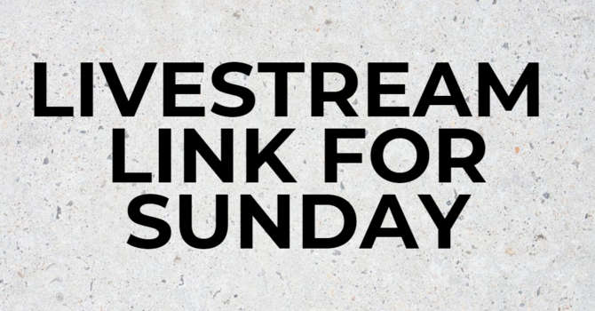 LIVESTREAM LINK FOR SUNDAY