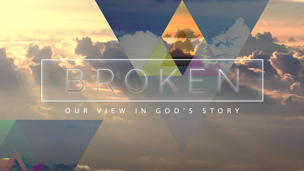 Broken - Our View In God's Story