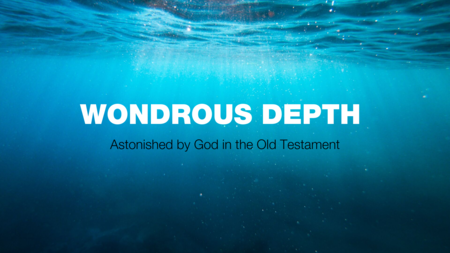 Wondrous Depth - Astonished by God in the Old Testament