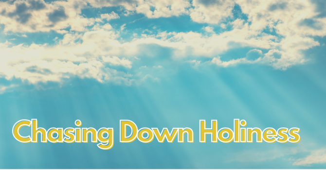 Chasing Down Holiness