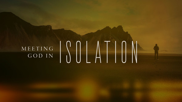 Meeting God in Isolation