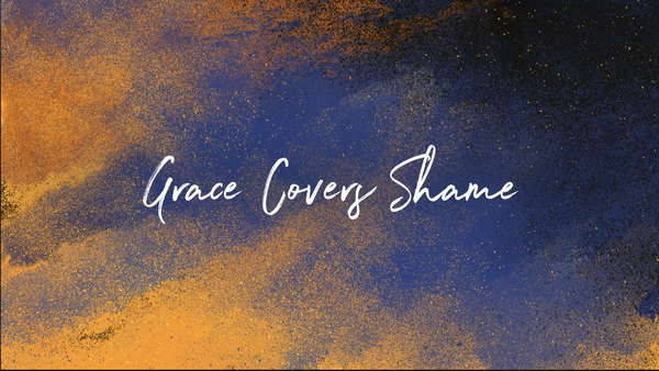 Grace Covers Shame