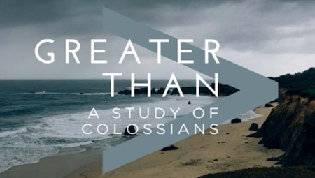 Greater Than - A Study of Colossians
