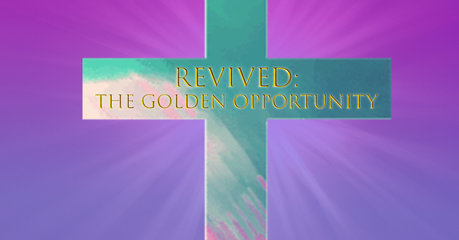 REVIVED: The Golden Opportunity