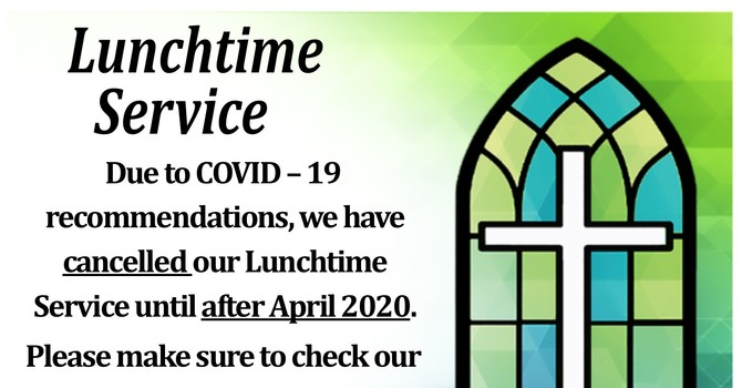 We have cancelled Lunchtime Service until further information image
