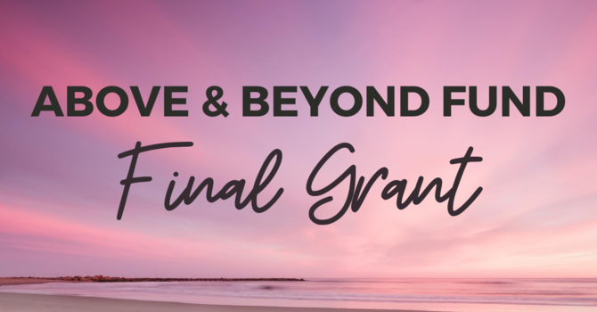 Above and Beyond Fund: Final Grant image