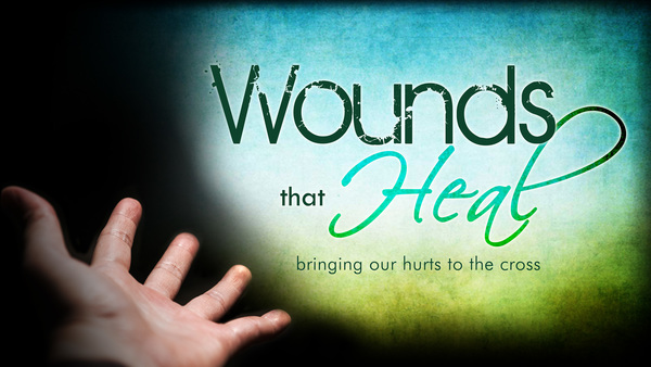 Wounds That Heal: Bringing Our Hurts To The Cross