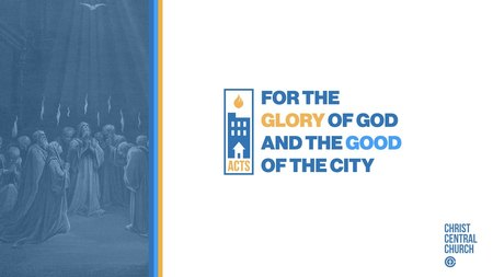 Acts | For the Glory of God and the Good of the City