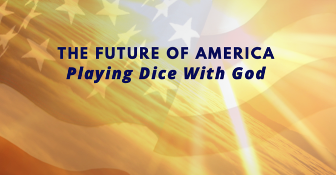 The Future of America - Playing Dice With God