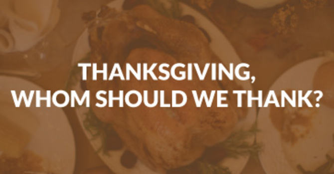 Thanksgiving, Whom Do We Thank?