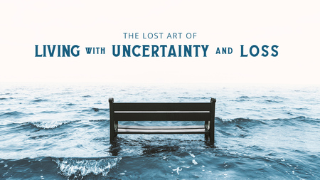 The Lost Art of  Living With Uncertainty and Loss