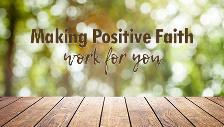 Making Positive Faith Work for You