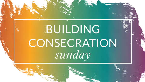 Building Consecration Sunday