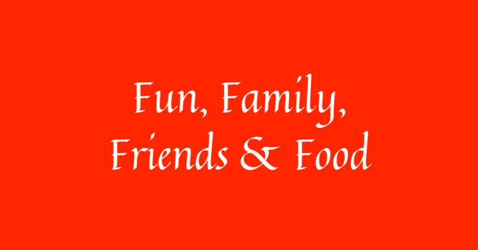 Fun, Family, Friends & Food