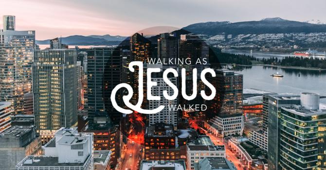 Walking as Jesus Walked  image
