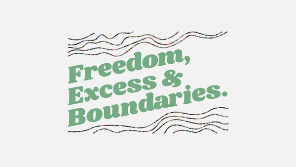 Freedom, Excess & Boundaries
