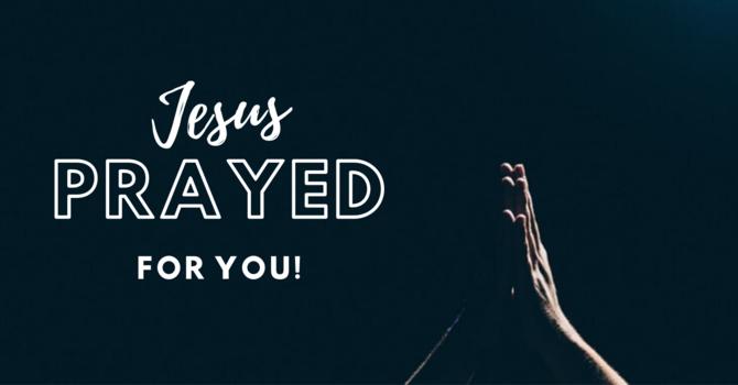 JESUS PRAYED FOR YOU! image