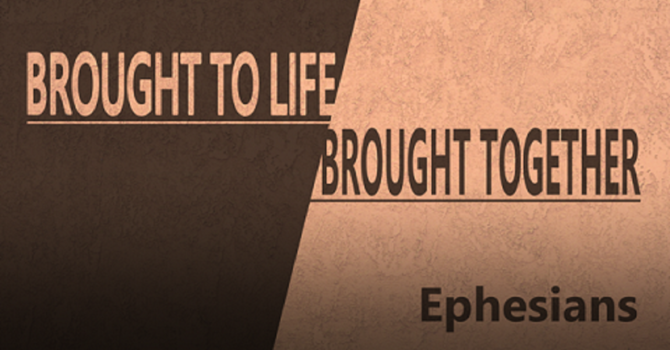 New Sermon Series: Brought To Life, Brought Together Ephesians image