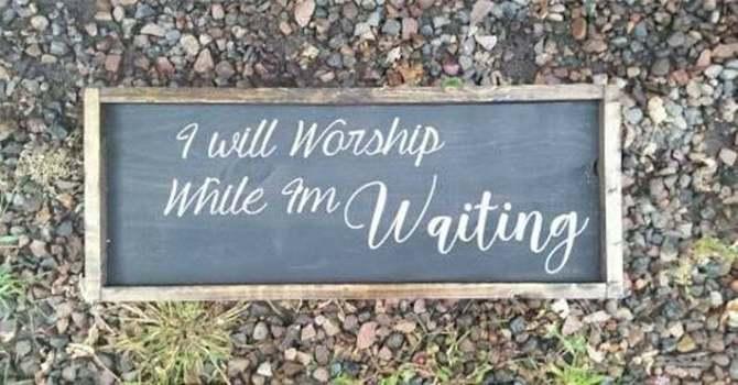 Worship While Waiting