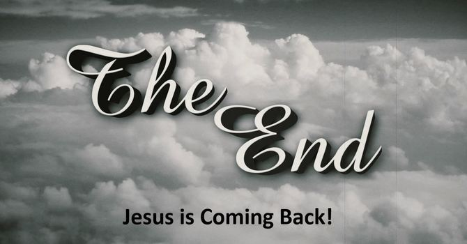 The End - Jesus is Coming Back!