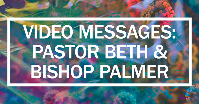 Video Messages From Pastor Beth & Bishop Palmer