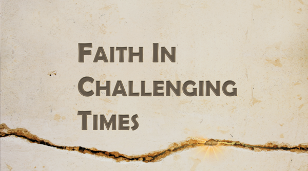 Faith in Challenging Times