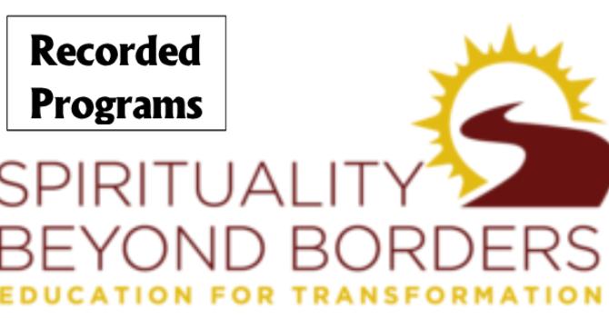 Spirituality Beyond Borders Recorded Programs