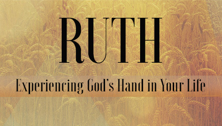 Ruth: Experiencing God's Hand in our Lives