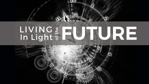 Living in Light of the Future