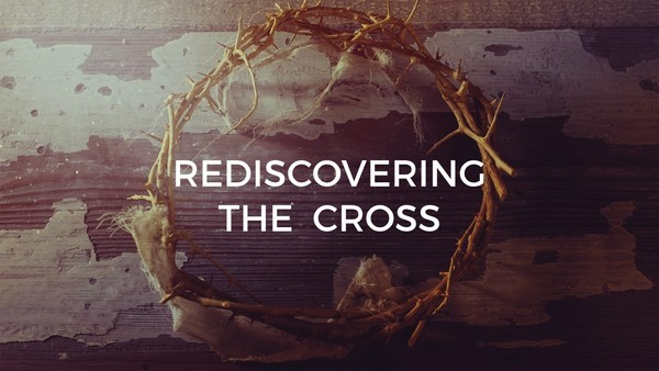 Rediscovering the Cross