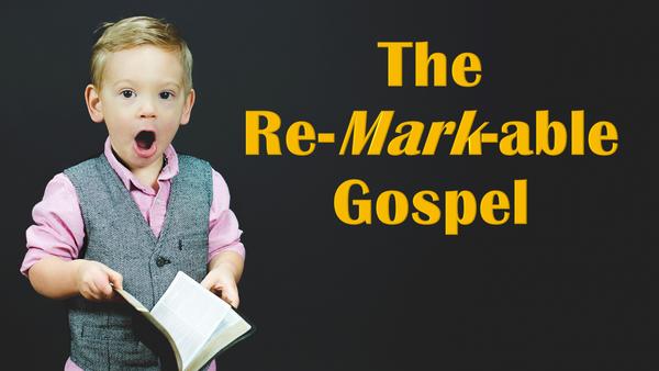 The Re-Mark-Able Gospel